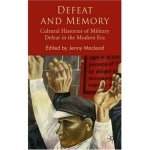 Defeat and Memory: Cultural Histories of Military Defeat Since 1815